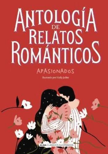 ANTOLOGIA DE RELATOS ROMÁNTICOS APASIONADOS (CLÁSICOS ILUSTRADOS)