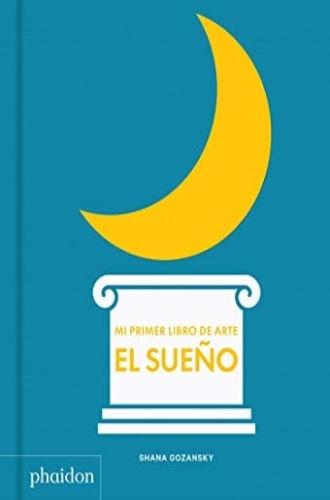 MI PRIMER LIBRO DE SUEÑO (MY ART BOOK OF SLEEP) (SPANISH EDITION)