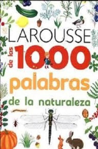 EL LAROUSSE DE LAS 1000 PALABRAS DE LA NATURALEZA