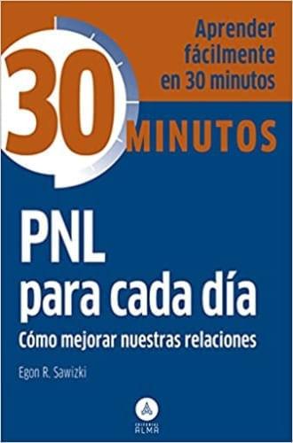 COLECCION 30 MINUTOS - PNL PARA CADA DIA: COMO MEJORAR NUESTRAS R