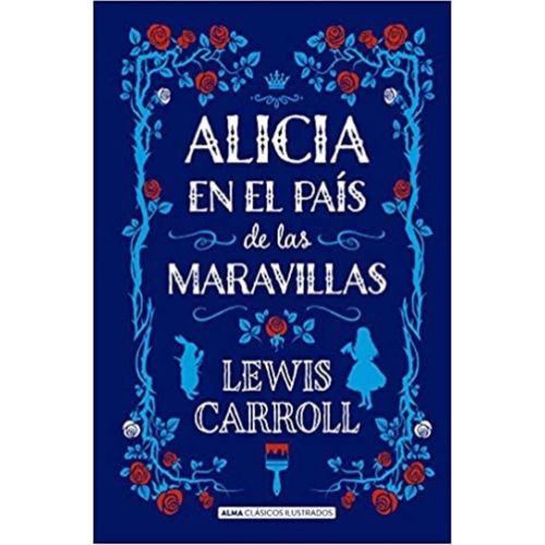 ALICIA EN EL PAIS DE LAS MARAVILLAS (ALMA CLÁSICOS)