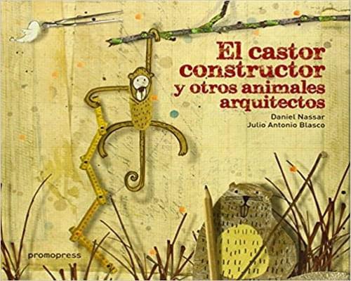 EL CASTOR CONSTRUCTOR Y OTROS ANIMALES ARQUITECTOS