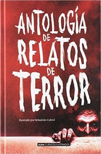 ANTOLOGÍA RELATOS TERROR (CLÁSICOS ILUSTRADOS)