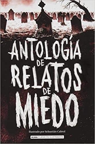 ANTOLOGIA DE RELATOS DE MIEDO (CLÁSICOS ILUSTRADOS)