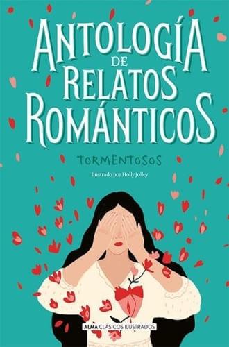 ANTOLOGIA DE RELATOS ROMANTICOS TORMENTOSOS (CLÁSICOS ILUSTRADOS)