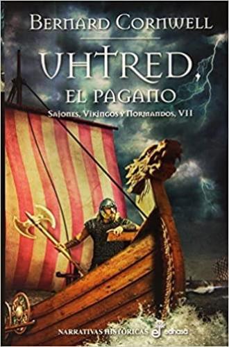 UHTRED, EL PAGANO (SAJONES, VIKINGOS Y NORMANDOS VII)