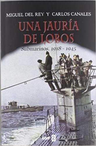 UNA JAURIA DE LOBOS . SUBMARINOS 1918-1945