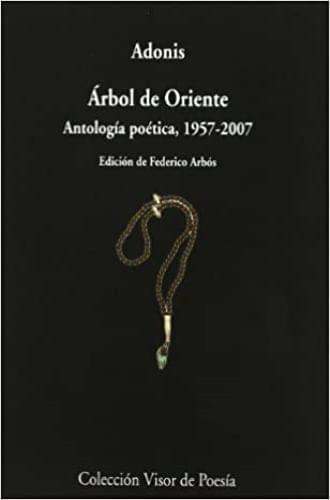 ARBOL DE ORIENTE. ANTOLOGIA POETICA, 1957-2007