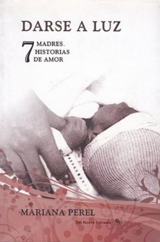 DARSE A LUZ, 7 MADRES, 7 HISTORIAS DE AMOR