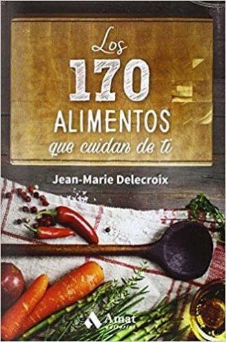 LOS 170 ALIMENTOS QUE CUIDAN DE TI