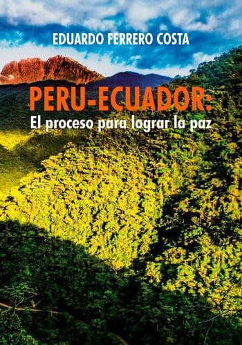 PERÚ - ECUADOR. EL PROCESO PARA LOGRAR LA PAZ