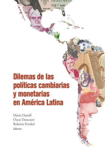 DILEMAS DE LAS POLÍTICAS CAMBIARIAS Y MONETARIAS EN AMÉRICA
