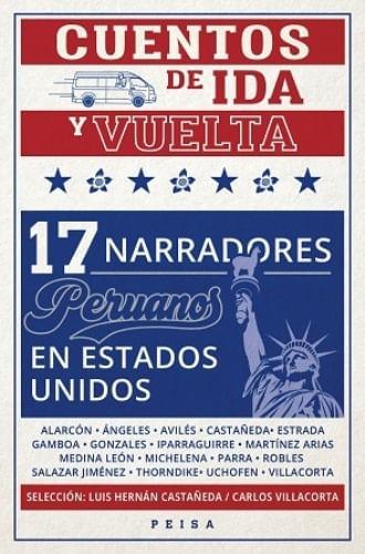 CUENTOS DE IDA Y VUELTA. 17 NARRADORES PERUANOS EN ESTADOS UNIDOS