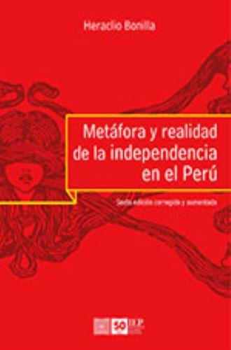 METAFORA Y REALIDAD DE LA INDEPENDENCIA EN EL PERU (6TA ED)
