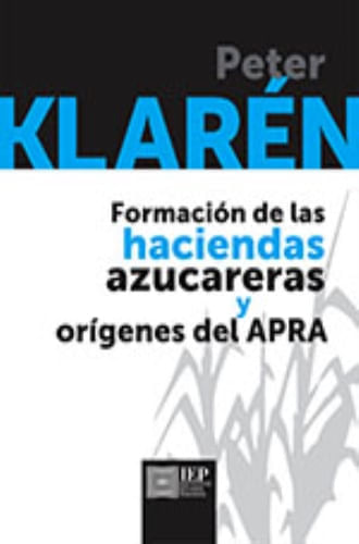 FORMACION DE LAS HACIENDAS AZUCARERAS Y ORIGENES DEL APRA