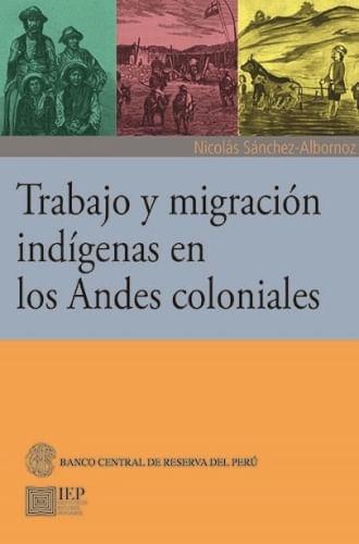 TRABAJO Y MIGRACION INDIGENAS EN LOS ANDES COLONIALES